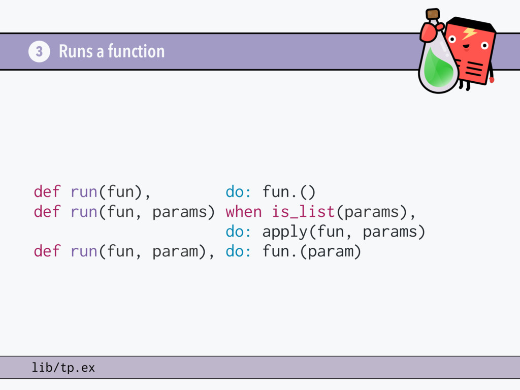 Runs a function def run(fun), do: fun.() def ru...