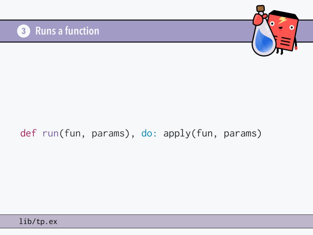 Runs a function def run(fun, params), do: apply...
