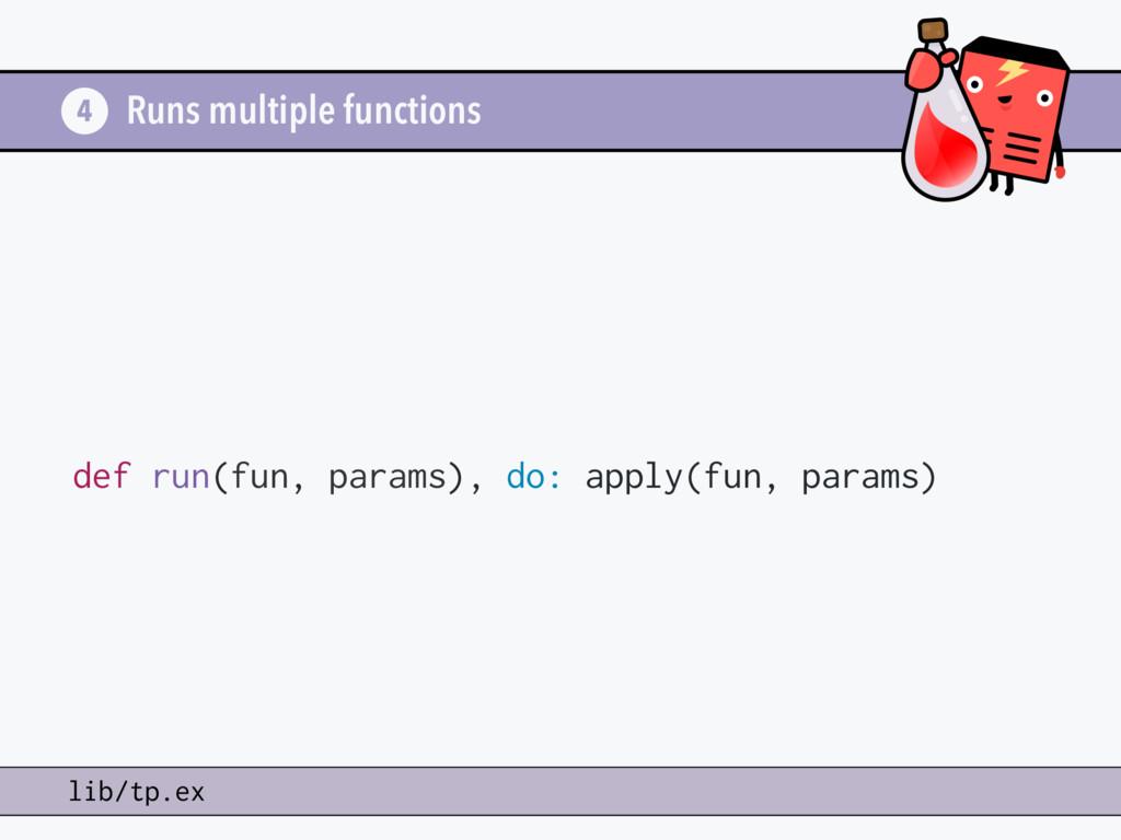 Runs multiple functions def run(fun, params), d...