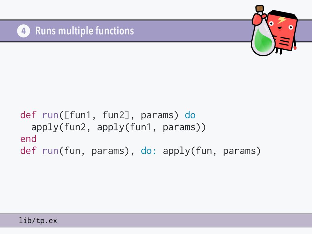 Runs multiple functions def run([fun1, fun2], p...