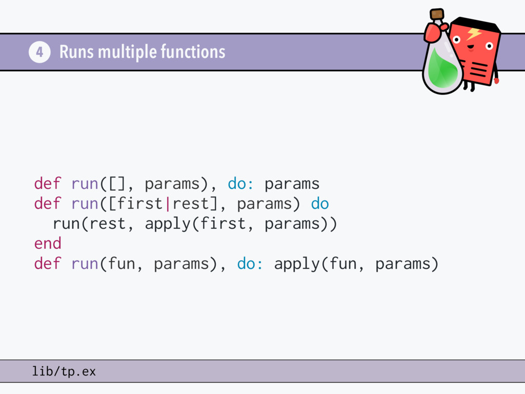 Runs multiple functions def run([], params), do...