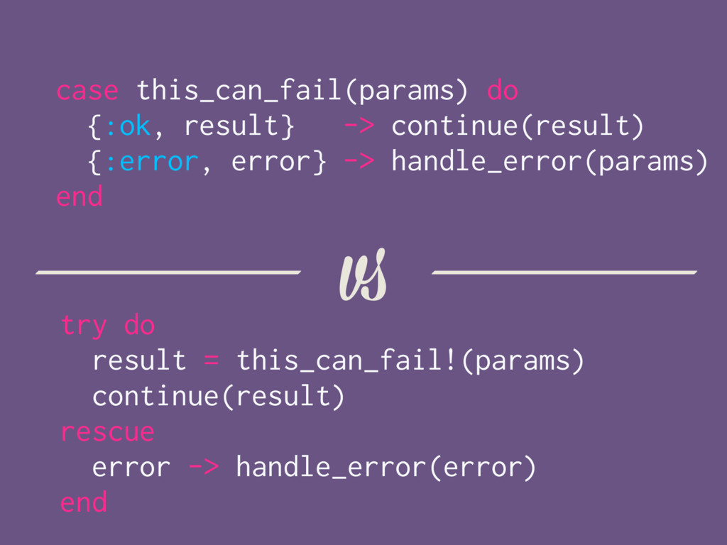 try do result = this_can_fail!(params) continue...