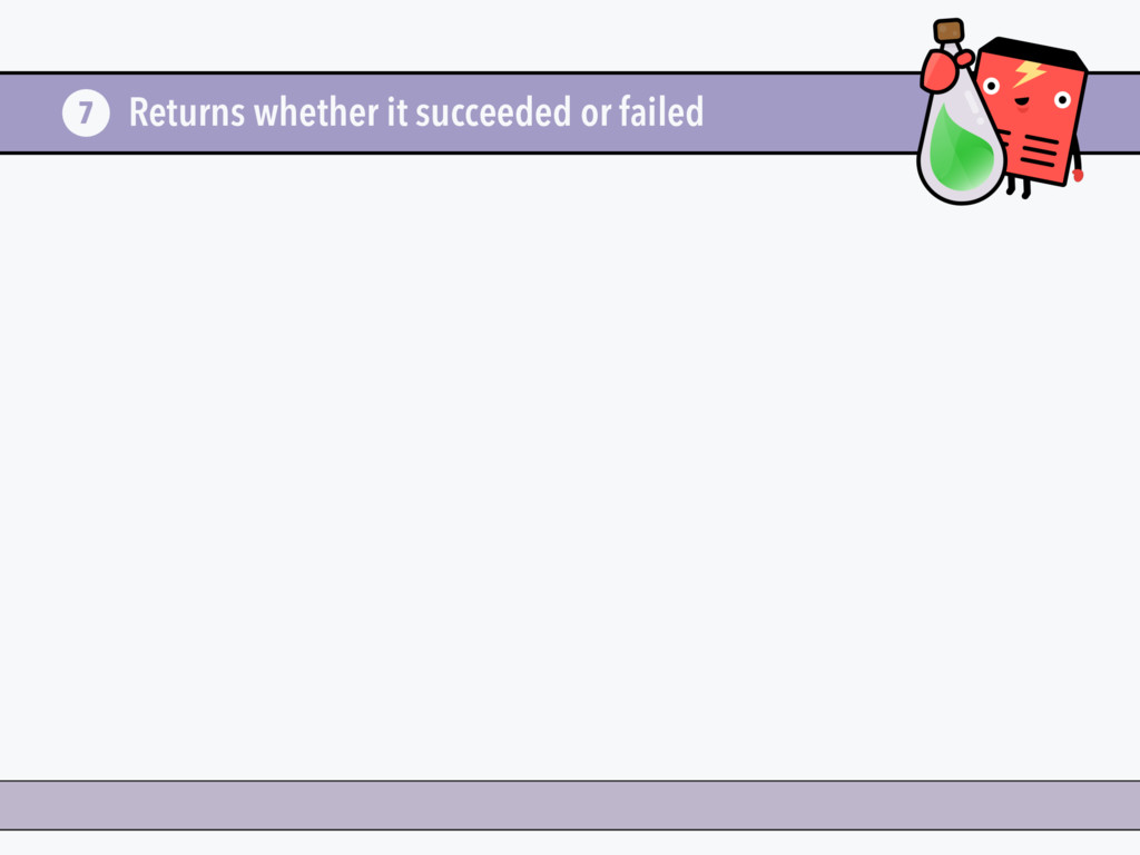 Returns whether it succeeded or failed 7