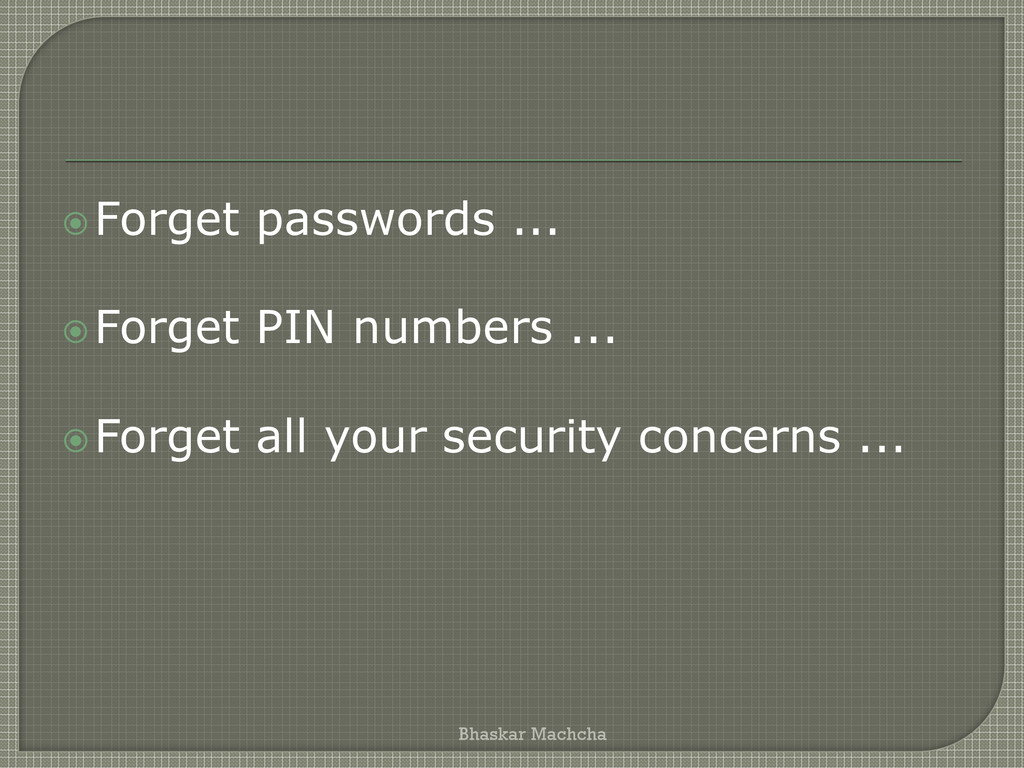 Forget passwords ... Forget PIN numbers ... ...