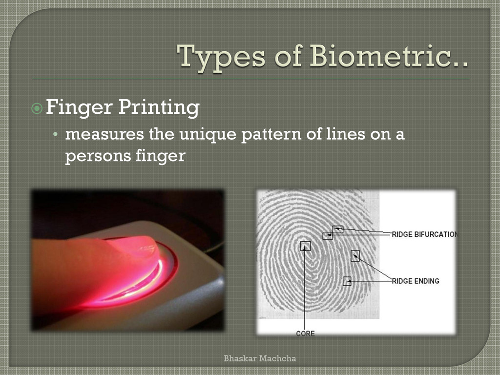 Finger Printing • measures the unique pattern ...