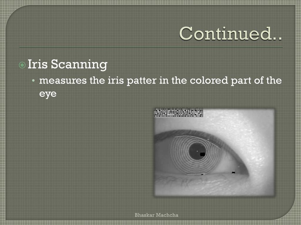 Iris Scanning • measures the iris patter in th...