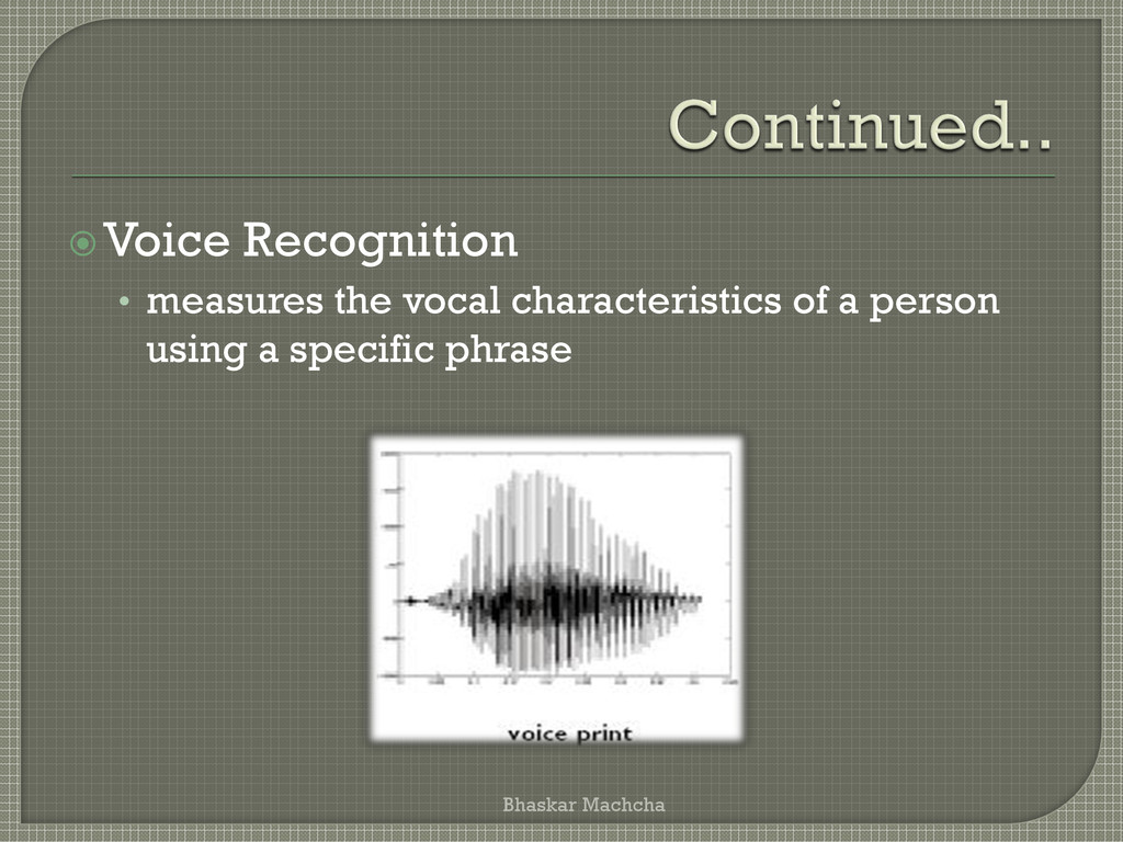 Voice Recognition • measures the vocal charact...