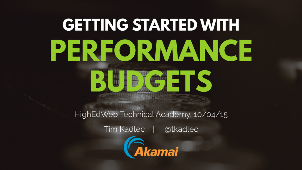 GETTING STARTED WITH PERFORMANCE BUDGETS HighEd...