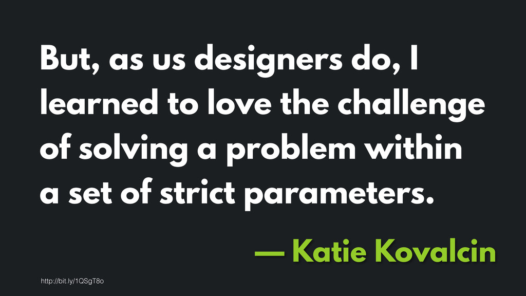 But, as us designers do, I learned to love the ...