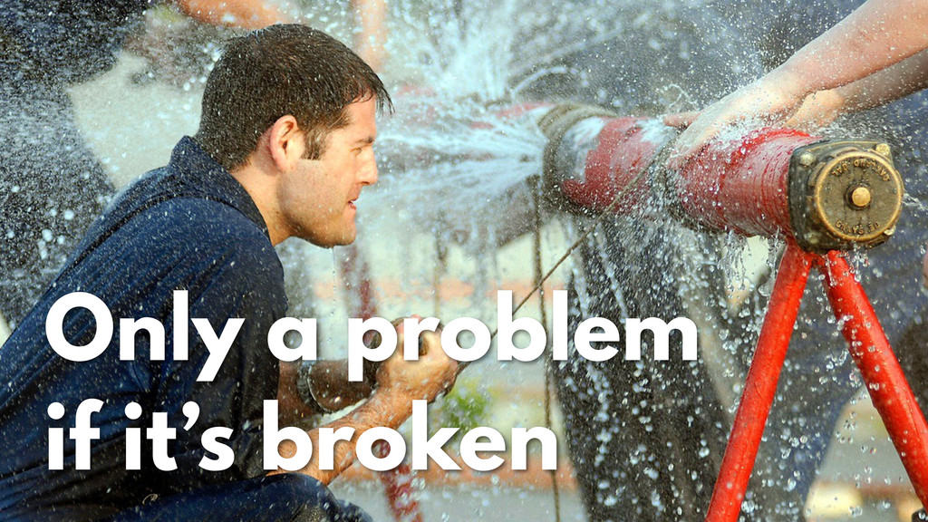 Only a problem if it's broken