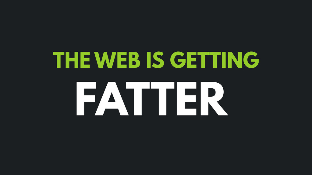 THE WEB IS GETTING FATTER