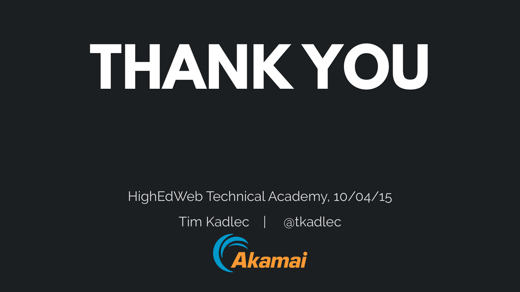 THANK YOU HighEdWeb Technical Academy, 10/04/15...