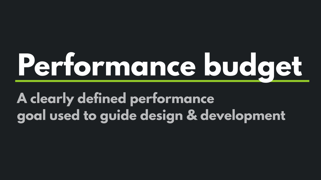 Performance budget A clearly defined performanc...