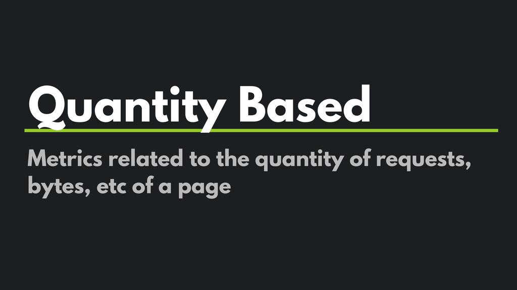 Quantity Based Metrics related to the quantity ...