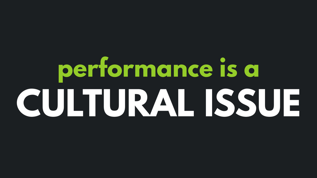 performance is a CULTURAL ISSUE