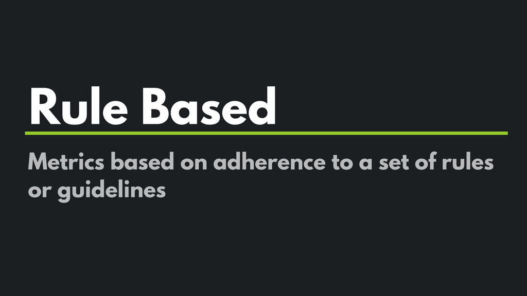 Rule Based Metrics based on adherence to a set ...