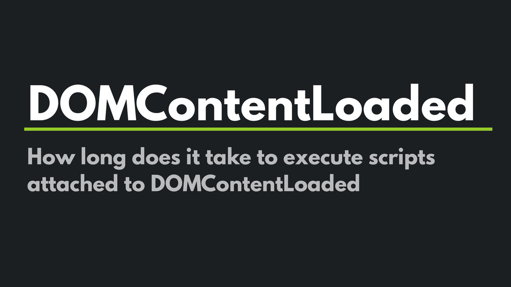 DOMContentLoaded How long does it take to execu...