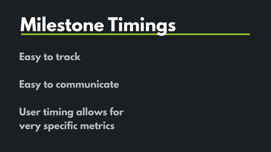 Easy to track Easy to communicate User timing a...