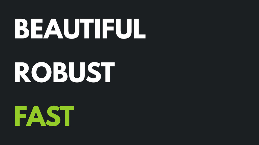 BEAUTIFUL ROBUST FAST