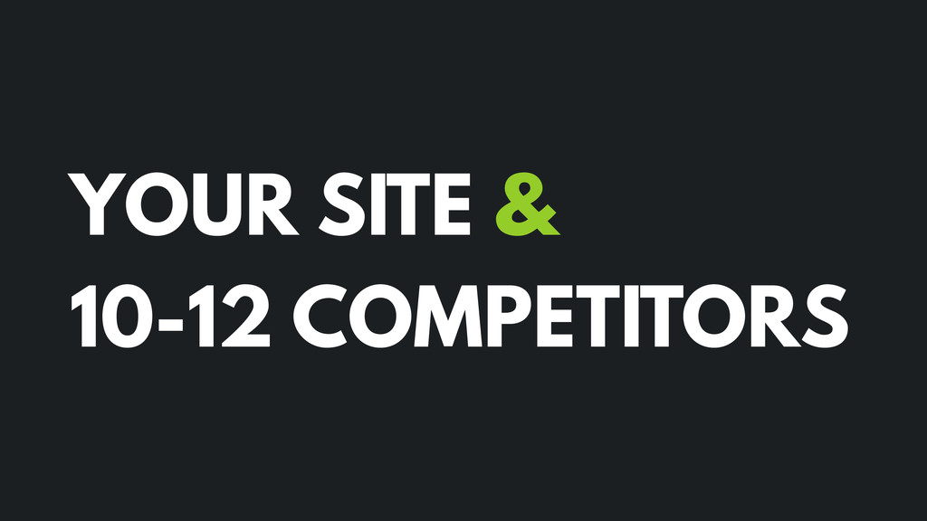 YOUR SITE & 10-12 COMPETITORS