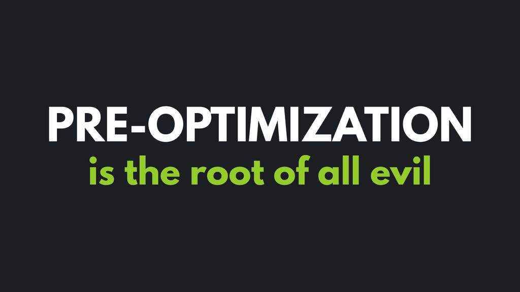 is the root of all evil PRE-OPTIMIZATION