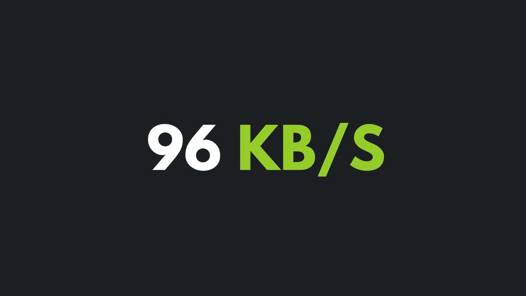 96 KB/S