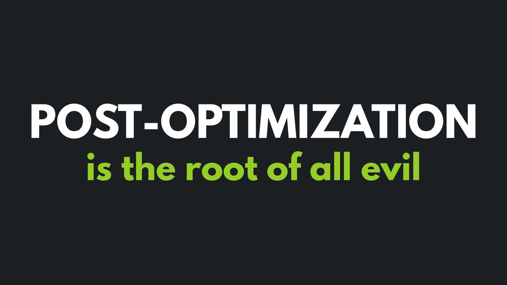 is the root of all evil POST-OPTIMIZATION