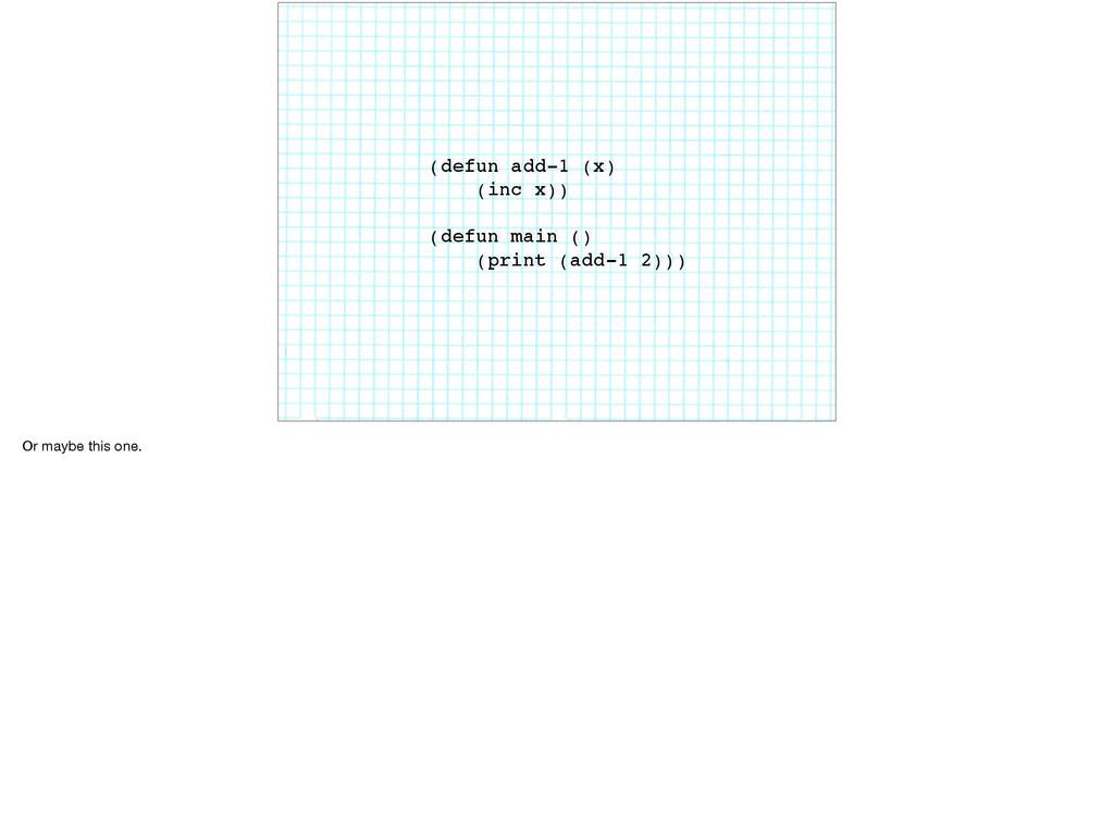 (defun add-1 (x) (inc x)) (defun main () (print...