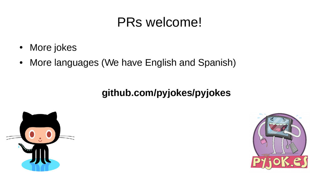 PRs welcome! ● More jokes ● More languages (We ...