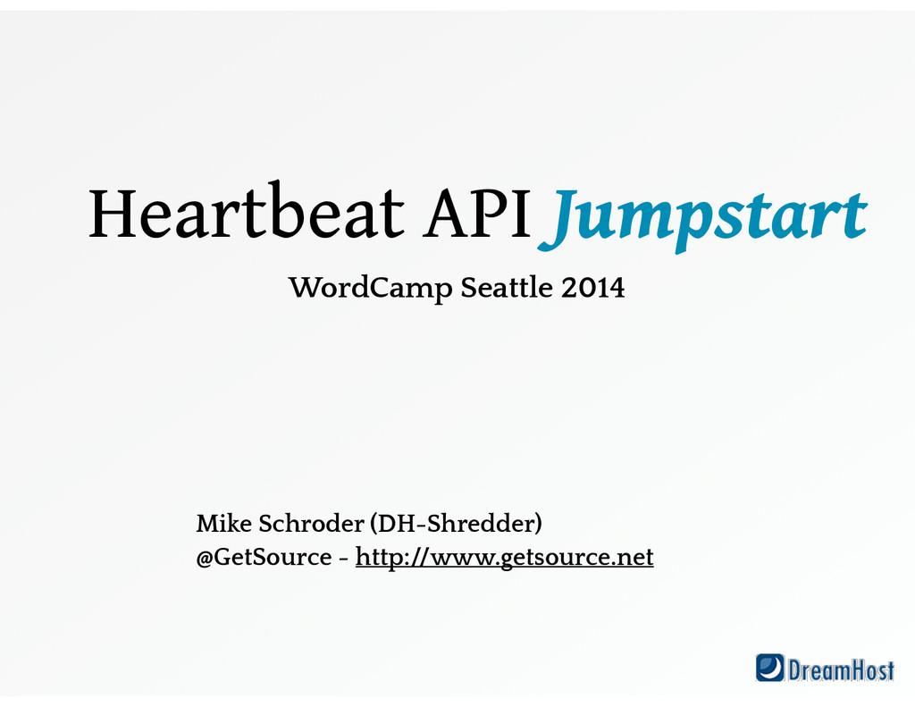 Heartbeat API Jumpstart ! WordCamp Seattle 201...