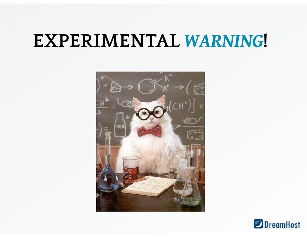 EXPERIMENTAL WARNING!