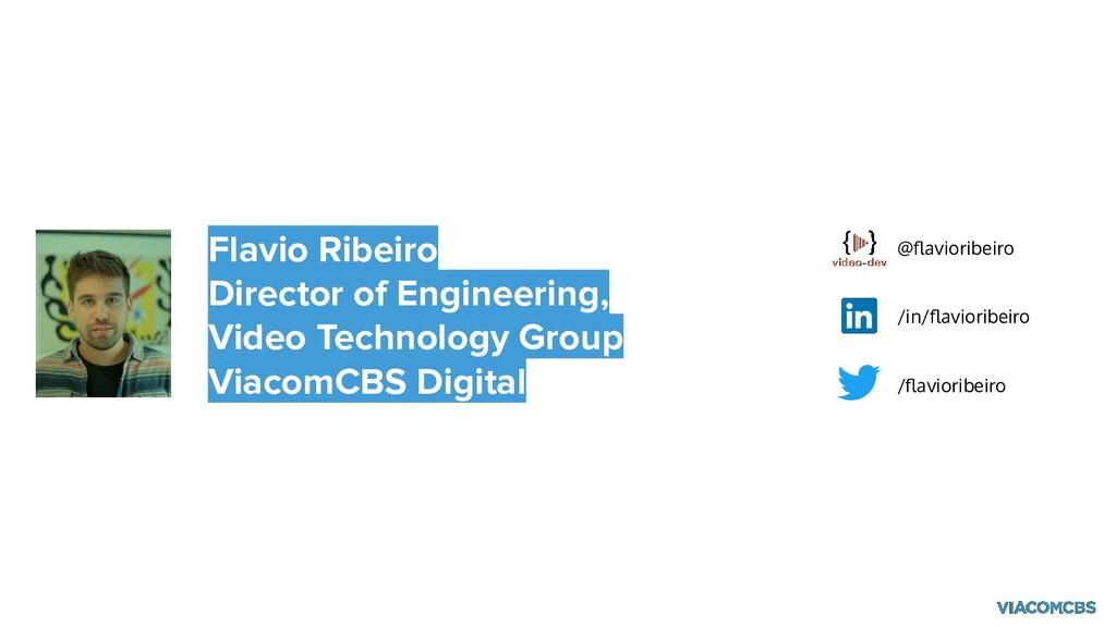 Flavio Ribeiro Director of Engineering, Video T...