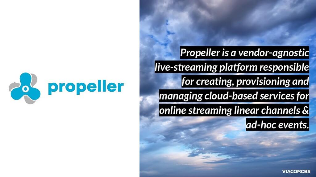 Propeller is a vendor-agnostic live-streaming p...