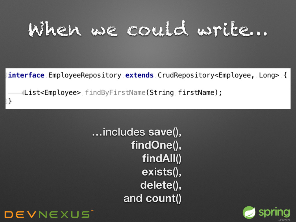 When we could write… save(), findOne(), findAll()...