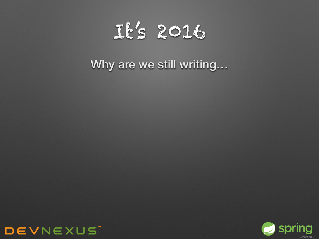 It's 2016 Why are we still writing…