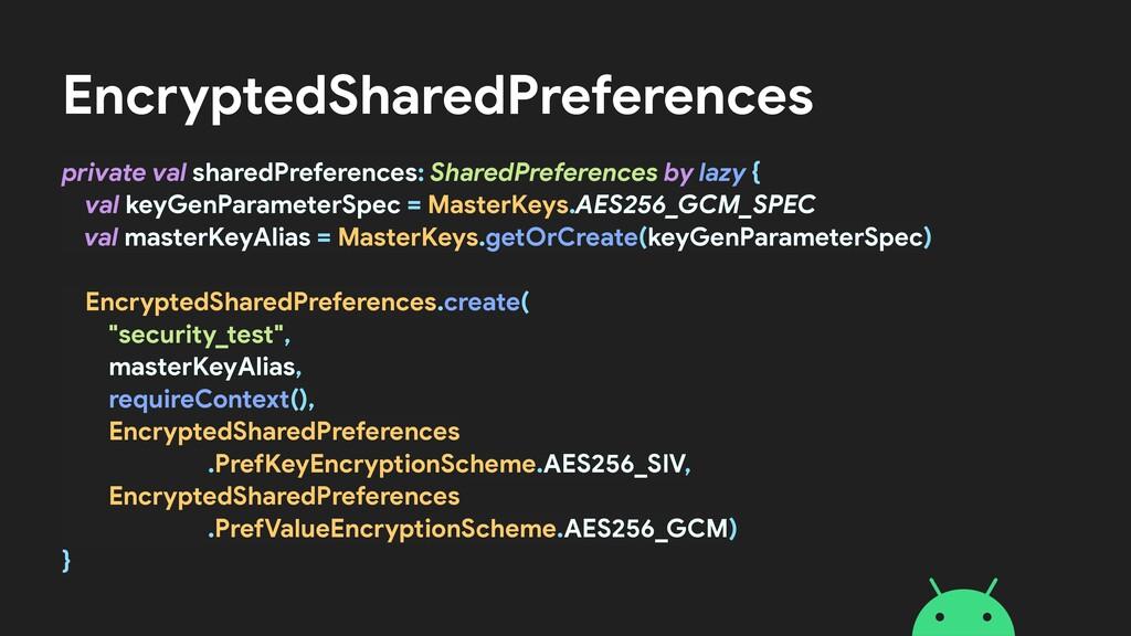 EncryptedSharedPreferences private val sharedPr...