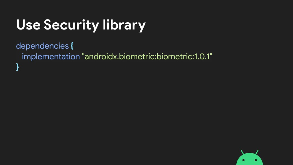Use Security library dependencies {  implementa...