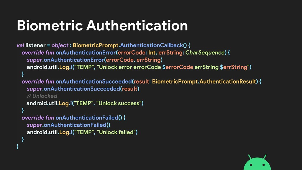 Biometric Authentication val listener = object ...
