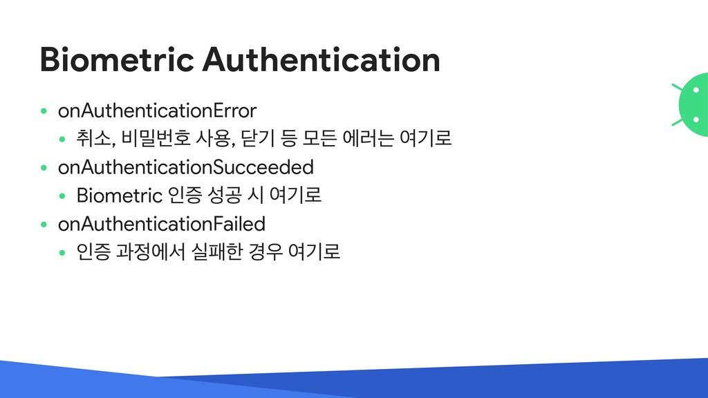 Biometric Authentication • onAuthenticationErro...