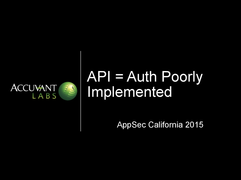 API = Auth Poorly Implemented AppSec California...