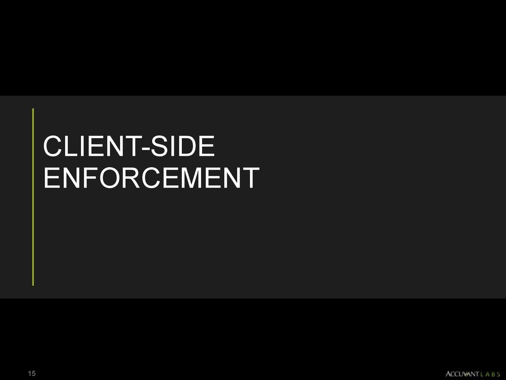 CLIENT-SIDE ENFORCEMENT 15
