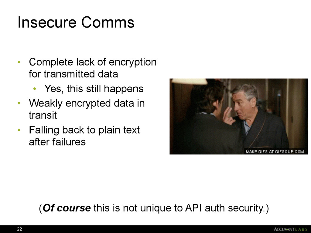 Insecure Comms • Complete lack of encryption fo...