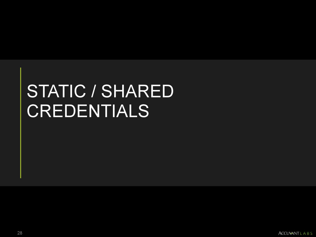 STATIC / SHARED CREDENTIALS 28