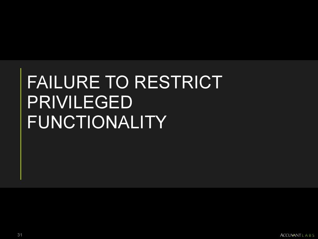 FAILURE TO RESTRICT PRIVILEGED FUNCTIONALITY 31