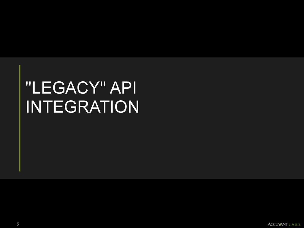 """LEGACY"" API INTEGRATION 5"