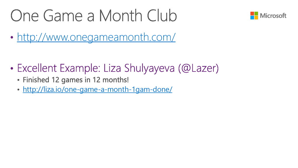 • http://www.onegameamonth.com/ • http://liza.i...
