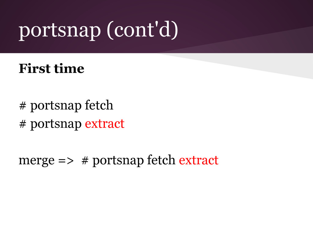 portsnap (cont'd) First time # portsnap fetch #...