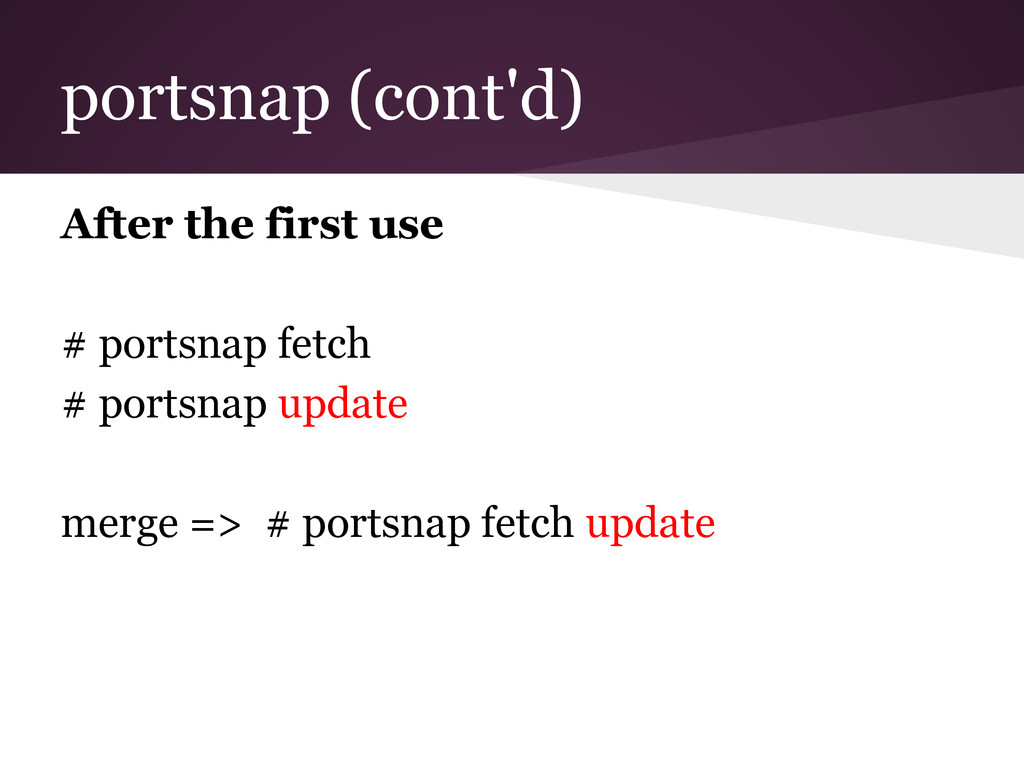 portsnap (cont'd) After the first use # portsna...