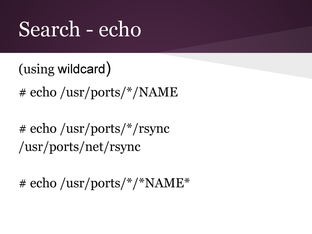 Search - echo (using wildcard) # echo /usr/port...