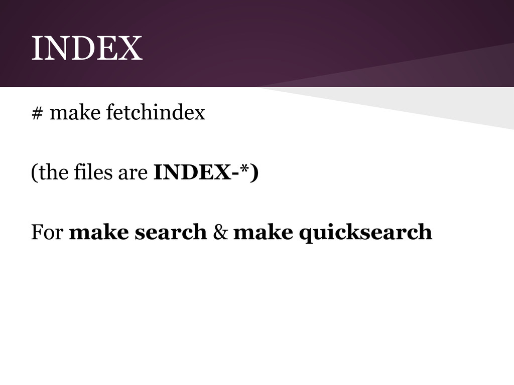 INDEX # make fetchindex (the files are INDEX-*)...